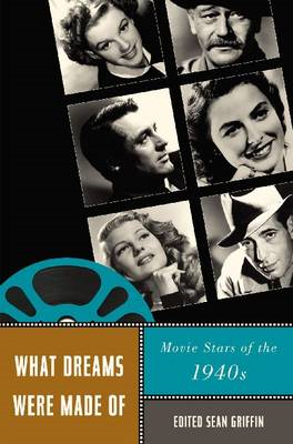 What Dreams Were Made of: Movie Stars of the 1940s (BOK)