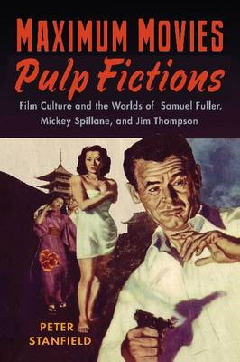 Maximum Movies - Pulp Fictions: Film Culture and the Worlds of Samuel Fuller, Mickey Spillane and Ji (BOK)
