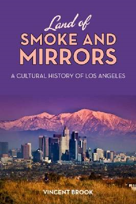 Land of Smoke and Mirrors: A Cultural History of Los Angeles (BOK)