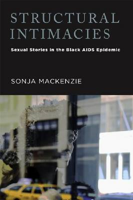 Structural Intimacies: Sexual Stories in the Black AIDS Epidemic (BOK)