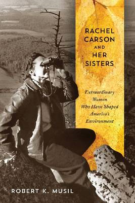 Rachel Carson and Her Sisters: Extraordinary Women Who Have Shaped America's Environment (BOK)