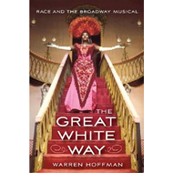 The Great White Way: Race and the Broadway Musical (BOK)