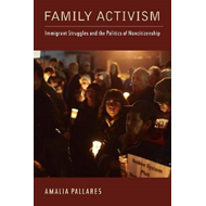 Family Activism: Immigrant Struggles and the Politics of Noncitizenship (BOK)
