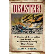Disaster!: Stories of Destruction and Death in Nineteenth-Century New Jersey (BOK)