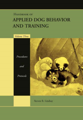 Handbook of Applied Dog Behavior and Training: v. 3: Procedures and Protocols (BOK)