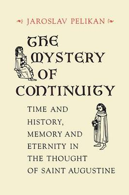 The Mystery of Continuity: Time and History, Memory and Eternity in the Thought of St Augustine (BOK)