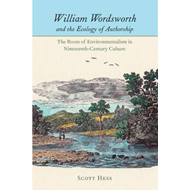 William Wordsworth and the Ecology of Authorship: The Roots on Enviromentalism in Nineteenth-Century (BOK)