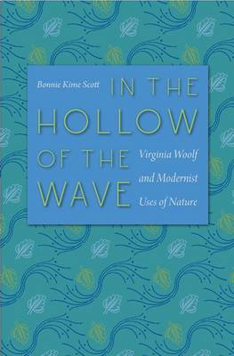 In the Hollow of the Wave: Virginia Woolf and Modernist Uses of Nature (BOK)
