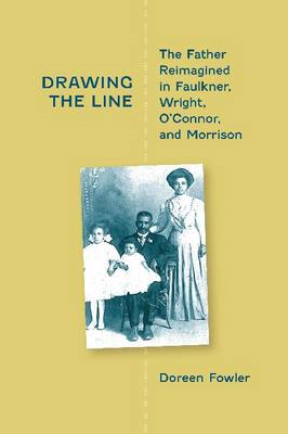 Drawing the Line: The Father Reimagined in Faulkner, Wright, O'Connor and Morrison (BOK)