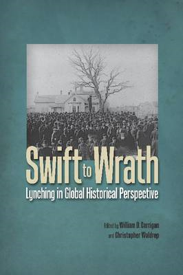 Swift to Wrath: Lynching in Global Historical Perspective (BOK)