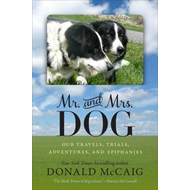Mr. and Mrs. Dog: Our Travels, Trials, Adventures and Epiphanies (BOK)