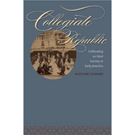 Collegiate Republic: Cultivating an Ideal Society in Early America (BOK)