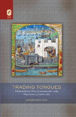 Trading Tongues: Merchants, Multilingualism, and Medieval Literature (BOK)