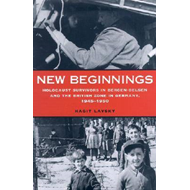 New Beginnings: Holocaust Survivors in Bergen-Belsen and the British Zone in Germany, 1945-1950 (BOK)
