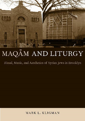 Maqam and Liturgy: Ritual, Music, and Aesthetics of Syrian Jews in Brooklyn (BOK)
