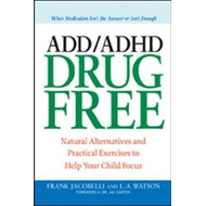 ADD/ADHD Drug Free: Practical Exercises and Alternative Techniques to Help Your Child Focus (BOK)