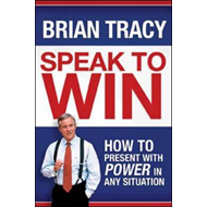 Speak to Win: How to Present with Power in Any Situation (BOK)