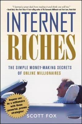 Internet Riches: The Simple Money-Making Secrets of Online Millionaires (BOK)
