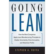 Going Lean: How the Best Companies Apply Lean Manufacturing Principles to Shatter Uncertainty, Drive (BOK)