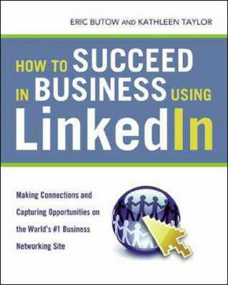 How to Succeed in Business Using Linkedin: Making Connections and Capturing Opportunities (BOK)