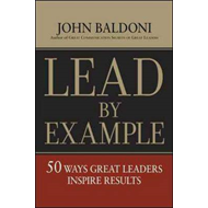 Lead by Example: 50 Ways Great Leaders Inspire Results (BOK)