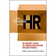 The Trouble with HR: An Insider's Guide to Finding and Keeping the Best People (BOK)