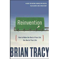 Reinvention: How to Make the Rest of Your Life the Best of Your Life (BOK)