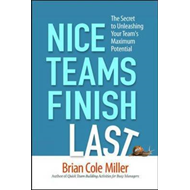 Nice Teams Finish Last: The Secret to Unleashing Your Team's Maximum Potential (BOK)