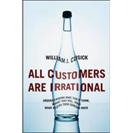 All Customers are Irrational: Understanding What They Think, What They Feel, and What Keeps Them Com (BOK)