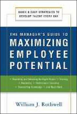 The Manager's Guide to Maximizing Employee Potential: Quick and Easy Strategies to Develop Talent Ev (BOK)