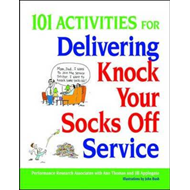 101 Activities for Delivering Knock Your Socks Off Service (BOK)