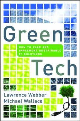 Green Tech: How to Plan and Implement Sustainable IT Solutions (BOK)