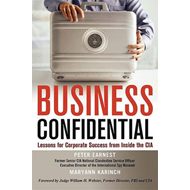 Business Confidential: Lessons for Corporate Success from Inside the CIA (BOK)