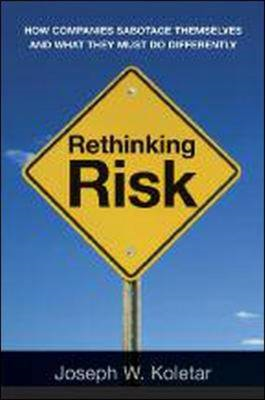 Rethinking Risk: How Companies Sabotage Themselves and What They Must Do Differently (BOK)