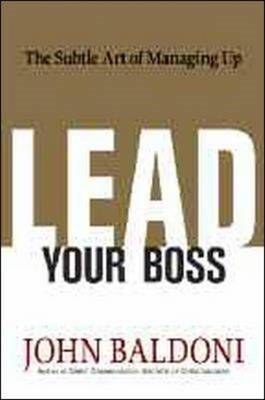 Lead Your Boss: The Subtle Art of Managing Up (BOK)