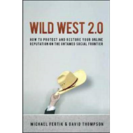 Wild West 2.0: How to Protect and Restore Your Online Reputation on the Untamed Social Frontier (BOK)