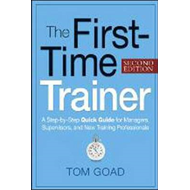 The First-Time Trainer: A Step-by-step Quick Guide for Managers, Supervisors, and New Training Profe (BOK)