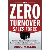 The Zero-Turnover Sales Force: How to Maximize Revenue by Keeping Your Sales Team Intact (BOK)