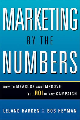 Marketing by the Numbers: How to Measure and Improve the ROI of Any Campaign (BOK)