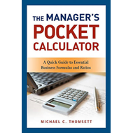 The Manager's Pocket Calculator: A Quick Guide to Essential Business Formulas and Ratios (BOK)
