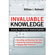 Invaluable Knowledge: Securing Your Company's Technical Expertise (BOK)