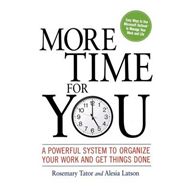 More Time for You: A Powerful System to Organize Your Work and Get Things Done (BOK)