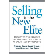 Selling to the New Elite: Discover the Secret to Winning Over Your Wealthiest Prospects (BOK)