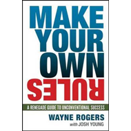 Make Your Own Rules: A Renegade Guide to Unconventional Success (BOK)