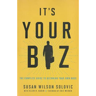 Its Your Biz: The Complete Guide to Becoming Your Own Boss (BOK)