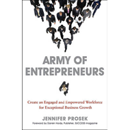 Army of Entrepreneurs: Create an Engaged and Empowered Workforce for Exceptional Business Growth (BOK)
