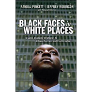 Black Faces in White Places: 10 Game-Changing Strategies to Achieve Success and Find Greatness (BOK)