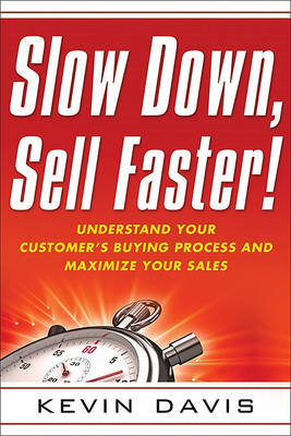 Slow Down, Sell Faster!: Understand Your Customer's Buying Process and Maximize Your Sales (BOK)