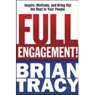 Full Engagement!: Inspire, Motivate, and Bring Out the Best in Your People (BOK)