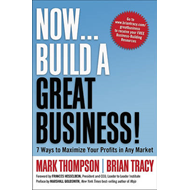 Now, Build a Great Business!: 7 Ways to Maximize Your Profits in Any Market (BOK)